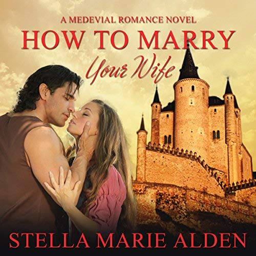 How to Marry Your Wife by Stella Marie Alden