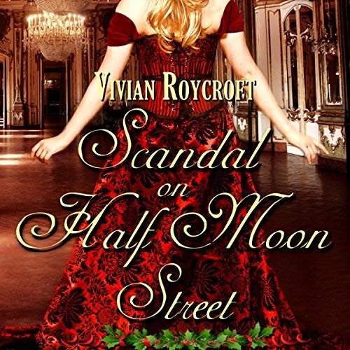 Scandal on Half Moon Street (The Scoundrel of Mayfair Book 1)by Vivian Roycroft