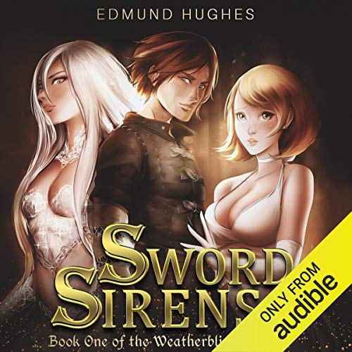 Sword Sirens (The Weatherblight Saga Book 1) by Edmund Hughes