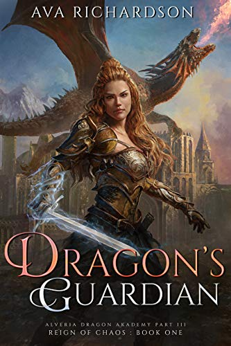 Dragon's Guardian: Alveria Dragon Akademy Part 3: Reign of Chaos, Book 1  by Ava Richardson