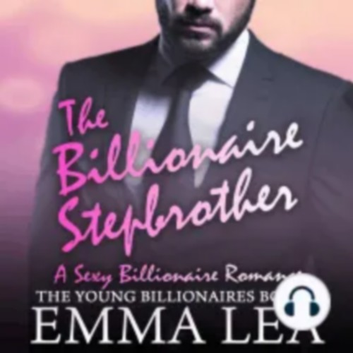 The Billionaire Stepbrother The Young Billionaires, Book 1 by Emma Lea