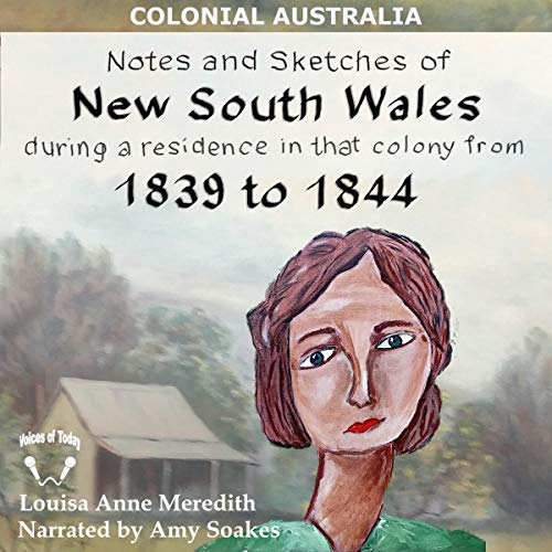 Notes and Sketches of New South Wales During a Residence in That Colony from 1839 to 1844 by Louisa Anne Meredith