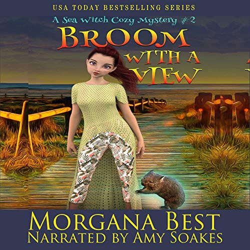 Broom with a View Sea Witch Cozy Mysteries, Book 2 by Morgana Best