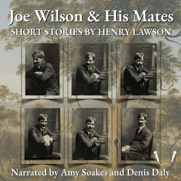 Joe Wilson and His Mates by Henry Lawson Narrated by Denis Daly and Amy Soakes